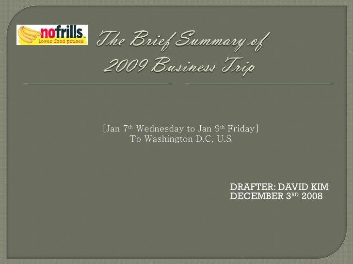 <ul><li>DRAFTER: DAVID KIM </li></ul><ul><li>DECEMBER 3 RD  2008 </li></ul>[Jan 7 th  Wednesday to Jan 9 th  Friday] To Wa...