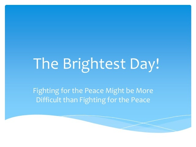 The Brightest Day! Fighting for the Peace Might be More Difficult than Fighting for the Peace