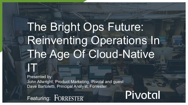 The Bright Ops Future: Reinventing Operations In The Age Of Cloud-Native IT Presented by: John Allwright, Product Marketin...