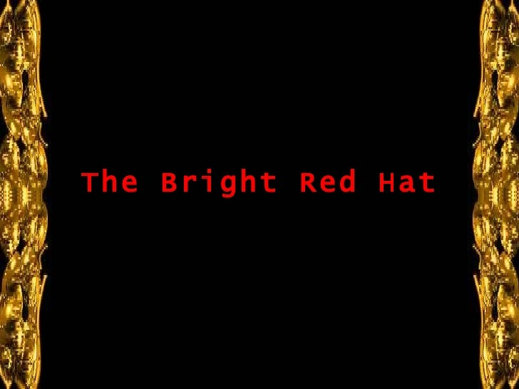 Hay quienes dicen que las mujeres, cuando son         amigas, son insoportables...         The Bright Red Hat