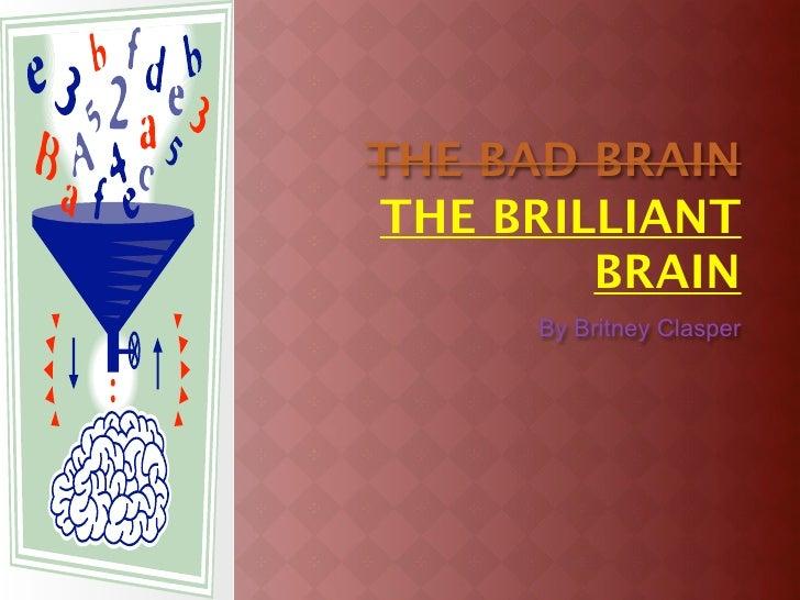 THE BAD BRAIN THE BRILLIANT         BRAIN      ByBritneyClasper