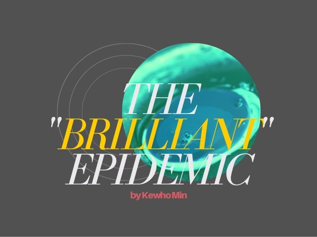 "THE ""BRILLIANT"" EPIDEMICbyKewhoMin"