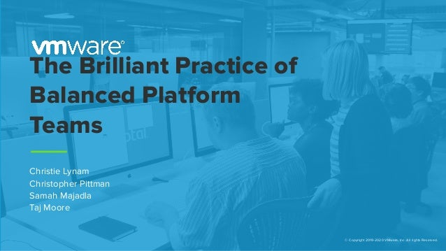 © Copyright 2019-2020 VMware, Inc. All rights Reserved. The Brilliant Practice of Balanced Platform Teams Christie Lynam C...