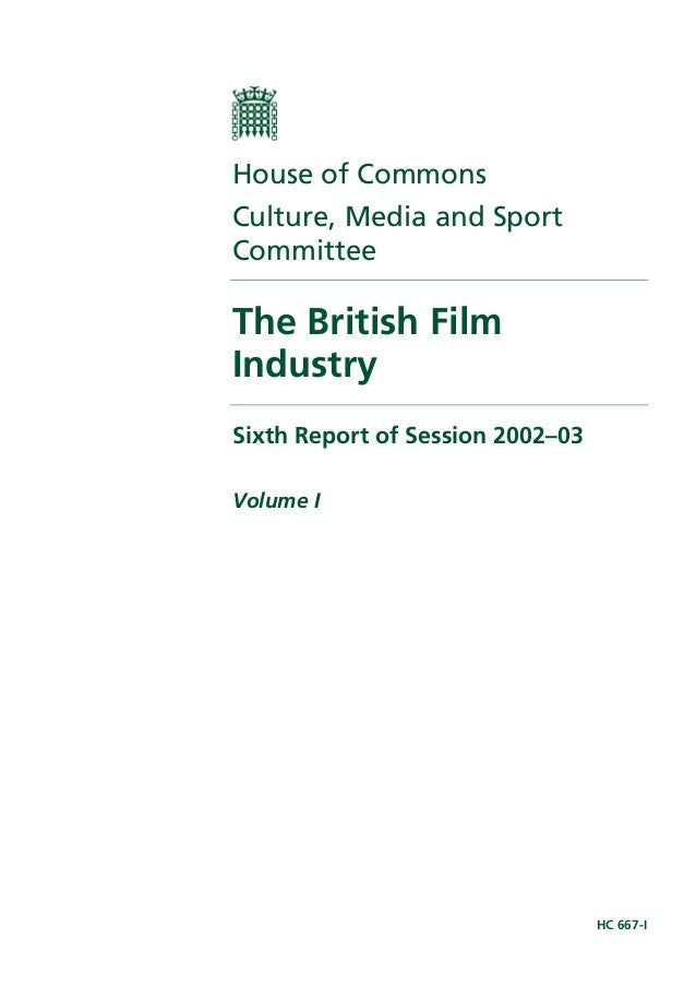 House of CommonsCulture, Media and SportCommitteeThe British FilmIndustrySixth Report of Session 2002–03Volume I          ...