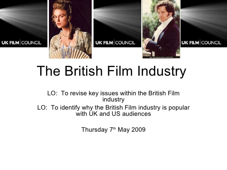 The British Film Industry  LO:  To revise key issues within the British Film industry LO:  To identify why the British Fil...