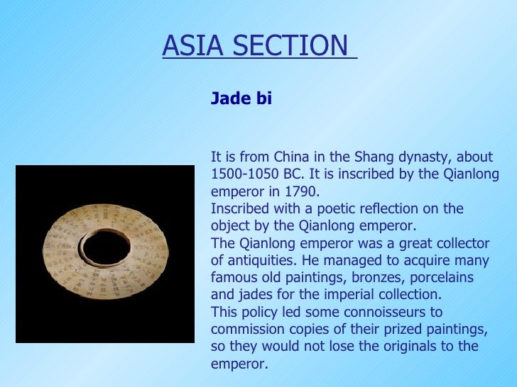 ASIA SECTION  It is from China in the Shang dynasty, about 1500-1050 BC. It is inscribed by the Qianlong emperor in 1790. ...