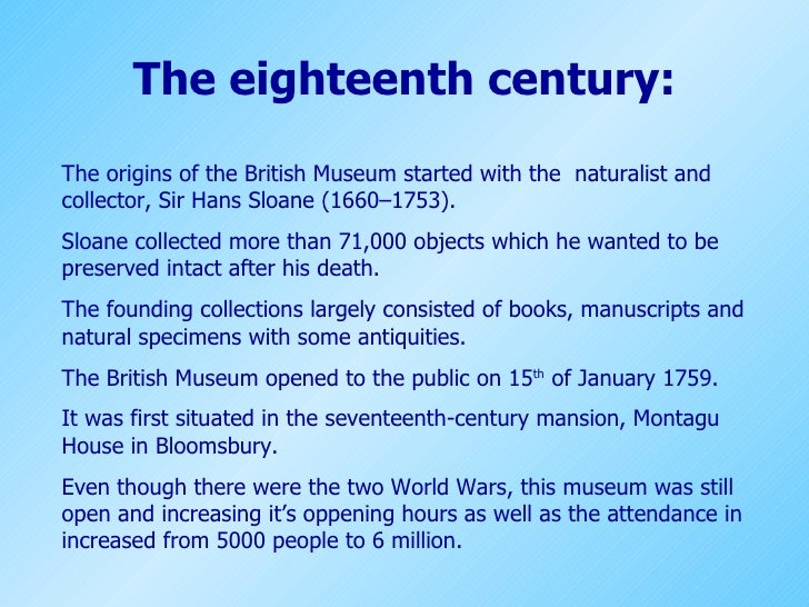 The eighteenth century: The origins of the British Museum started with the  naturalist and collector, Sir Hans Sloane (166...