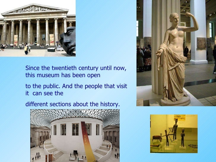 Since the twentieth century until now, this museum has been open to the public. And the people that visit it  can see the ...