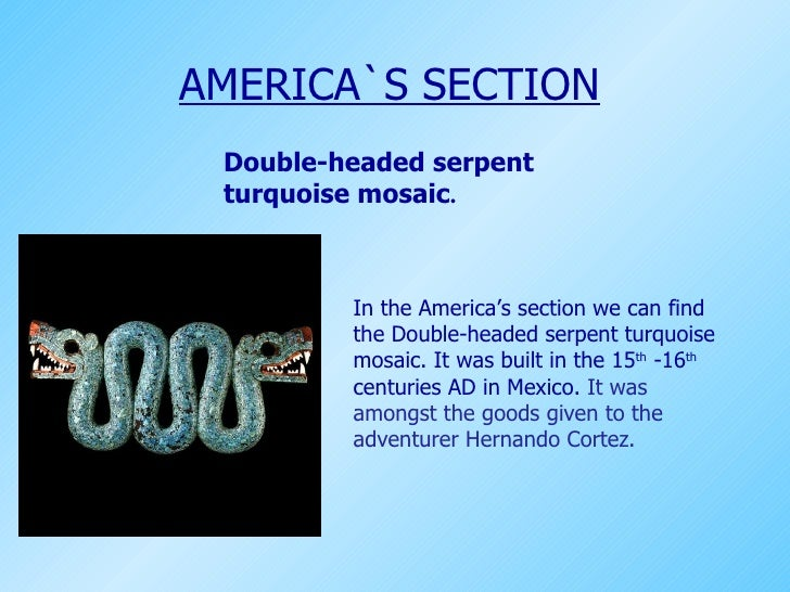 Double-headed serpent turquoise mosaic . AMERICA`S SECTION In the America's section we can find the Double-headed serpent ...