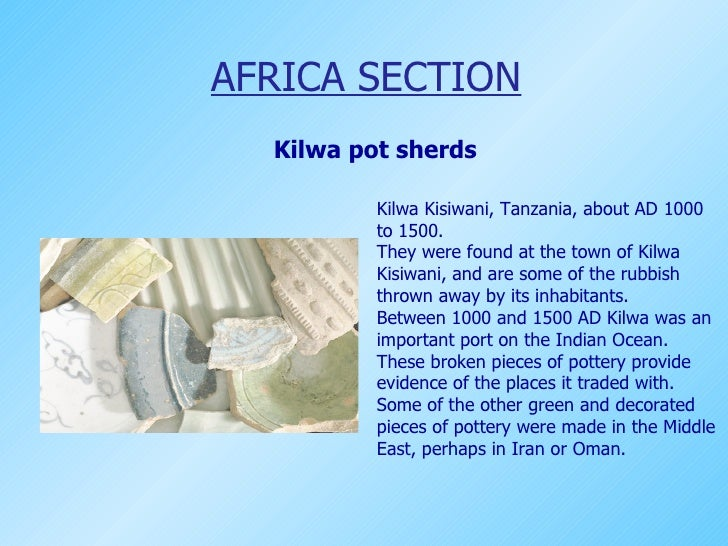 AFRICA SECTION Kilwa pot sherds Kilwa Kisiwani, Tanzania, about AD 1000 to 1500. They were found at the town of Kilwa Kisi...