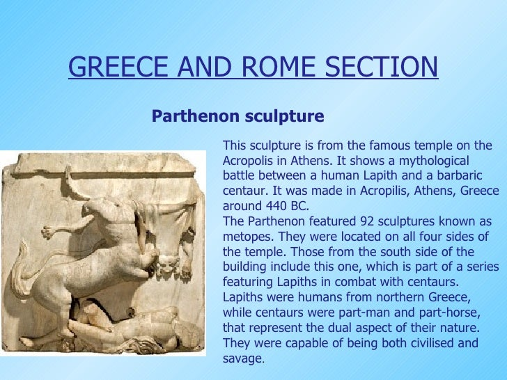 GREECE AND ROME SECTION Parthenon sculpture This sculpture is from the famous temple on the Acropolis in Athens. It shows ...