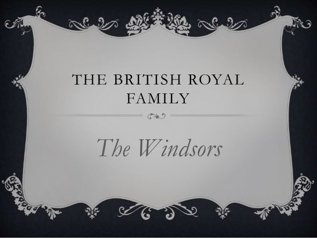 THE BRITISH ROYAL FAMILY The Windsors