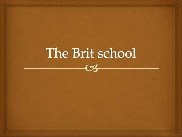   The BRIT School for Performing Arts and Technology is a British school located in Selhurst, Croydon, London in England...
