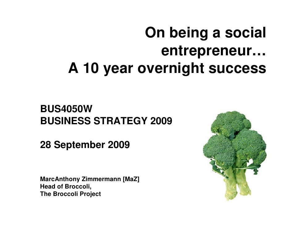 On being a social                     entrepreneur…        A 10 year overnight success  BUS4050W BUSINESS STRATEGY 2009  2...