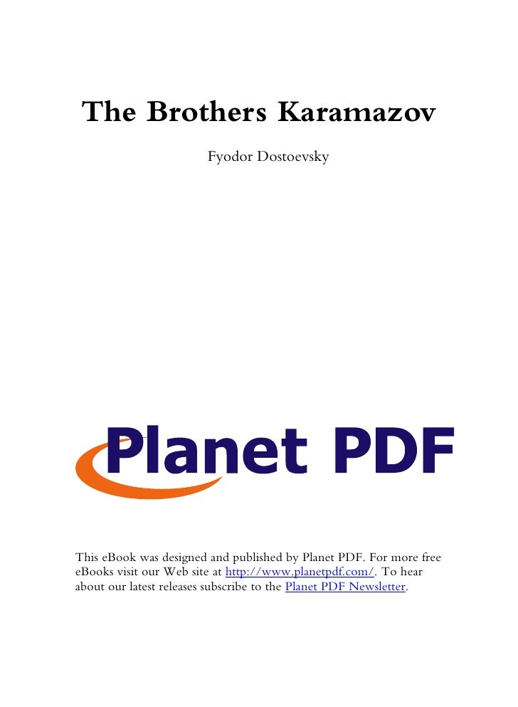 The Brothers Karamazov                        Fyodor Dostoevsky     This eBook was designed and published by Planet PDF. F...