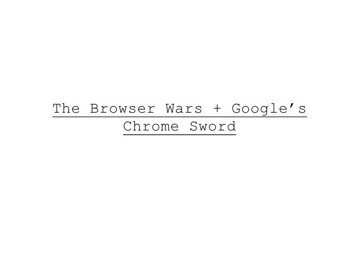 The Browser Wars + Google's       Chrome Sword