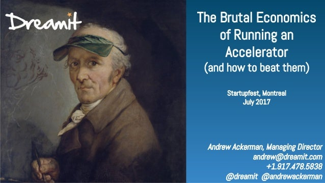 Andrew Ackerman, Managing Director andrew@dreamit.com +1.917.478.5838 @dreamit @andrewackerman The Brutal Economics of Run...