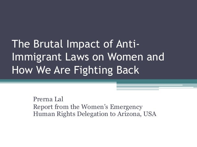 The Brutal Impact of AntiImmigrant Laws on Women and How We Are Fighting Back Prerna Lal Report from the Women's Emergency...