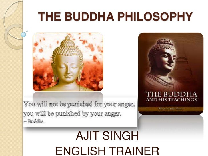 THE BUDDHA PHILOSOPHY<br />AJIT SINGH<br />ENGLISH TRAINER<br />