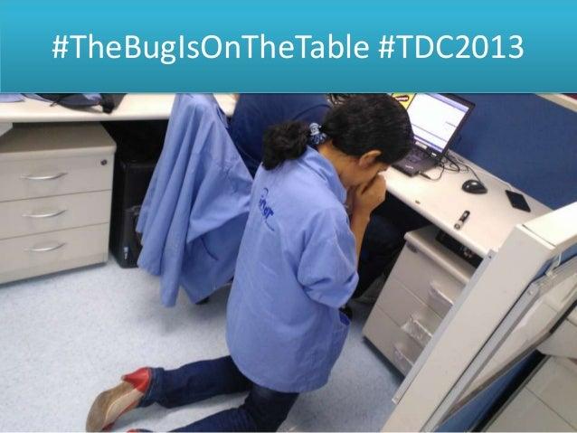 #TheBugIsOnTheTable #TDC2013