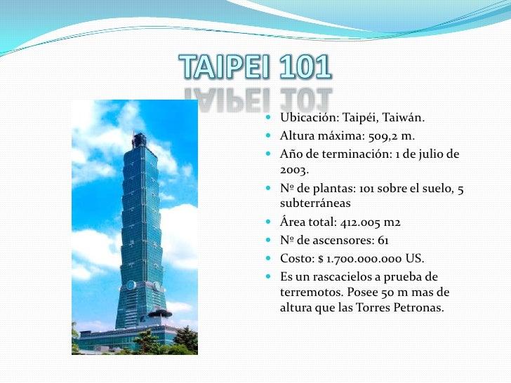 TAIPEI 101<br />Ubicación: Taipéi, Taiwán.<br />Altura máxima: 509,2 m.<br />Año de terminación: 1 de julio de 2003.<br />...