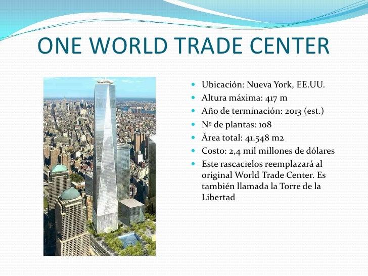 ONE WORLD TRADE CENTER<br />Ubicación: Nueva York, EE.UU.<br />Altura máxima: 417 m<br />Año de terminación: 2013 (est.)<b...