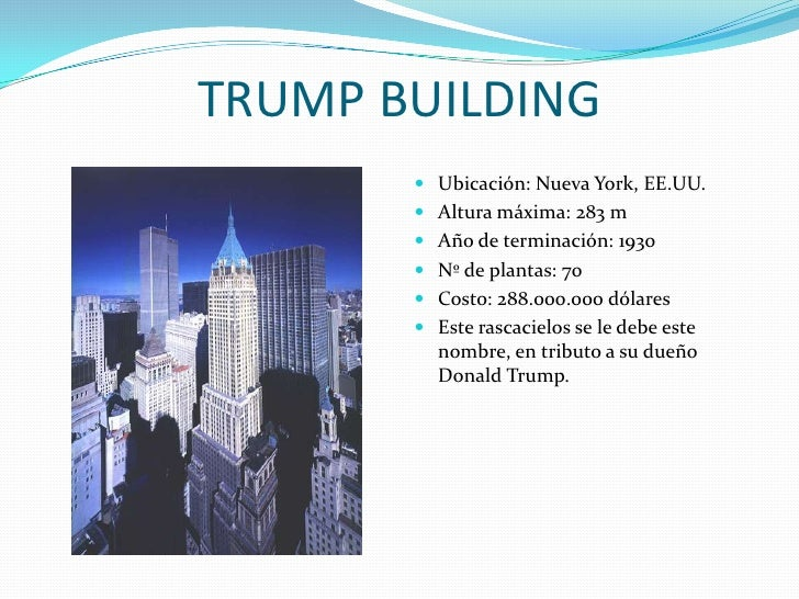 TRUMP BUILDING<br />Ubicación: Nueva York, EE.UU.<br />Altura máxima: 283 m<br />Año de terminación: 1930<br />Nº de plant...