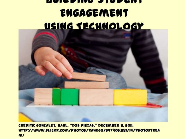 """Building Student Engagement Using Technology Credits: Gonzalez, Raul. """"Dos Piezas."""" December 8, 2011. http://www.flickr.co..."""