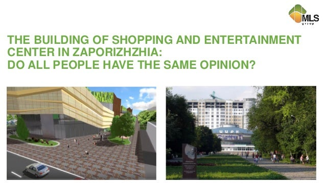 THE BUILDING OF SHOPPING AND ENTERTAINMENT CENTER IN ZAPORIZHZHIA: DO ALL PEOPLE HAVE THE SAME OPINION?