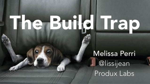 The Build Trap Melissa Perri @lissijean Produx Labs