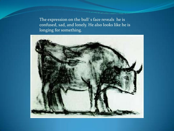 The expression on the bull`s face reveals  he is  confused, sad, and lonely. He also looks like he is longing for somethin...