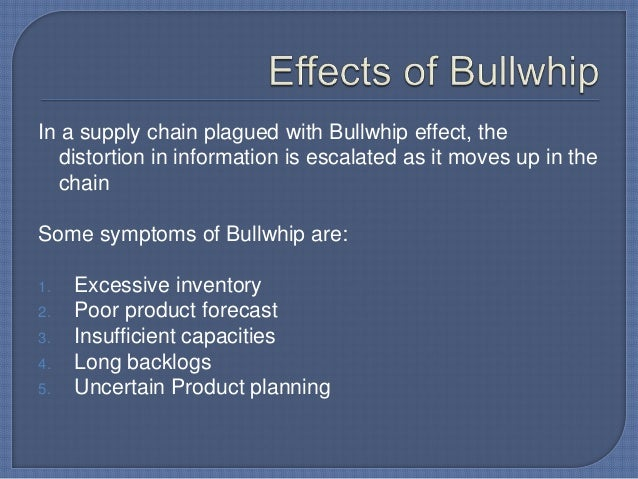 bullwhip effect in supply chain The bullwhip effect is a very eminent concept in operations management, which first materialized in the year 1961 in 'industrial dynamics' by jay forrester to comprehend the bullwhip effect in supply chain, let us, in a nutshell, see what a supply chain is.