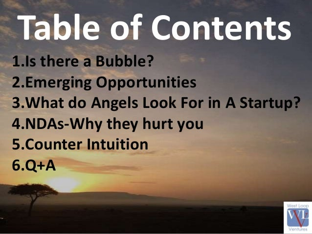 Table of Contents 1.Is there a Bubble? 2.Emerging Opportunities 3.What do Angels Look For in A Startup? 4.NDAs-Why they hu...