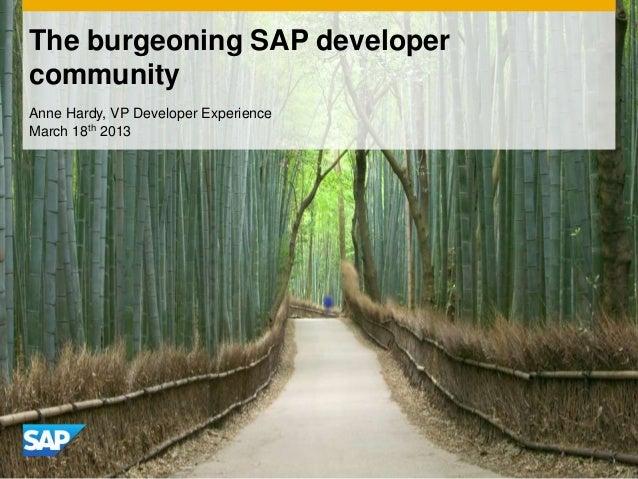 The burgeoning SAP developercommunityAnne Hardy, VP Developer ExperienceMarch 18th 2013