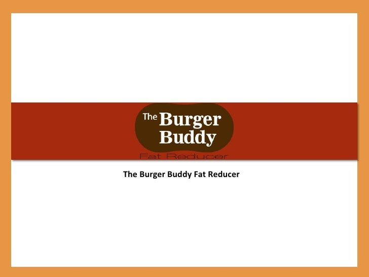 The Burger Buddy Fat Reducer