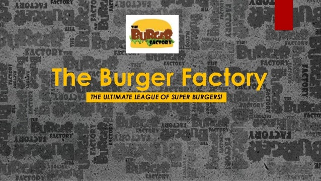 The Burger Factory THE ULTIMATE LEAGUE OF SUPER BURGERS!