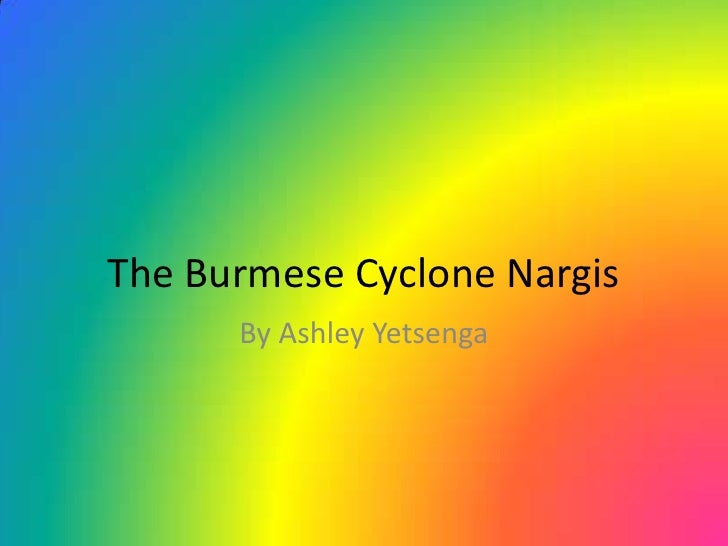 The Burmese Cyclone Nargis<br />By Ashley Yetsenga<br />