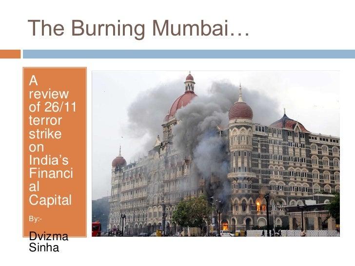 The Burning Mumbai…Areviewof 26/11terrorstrikeonIndia'sFinancialCapitalBy:-DvizmaSinha