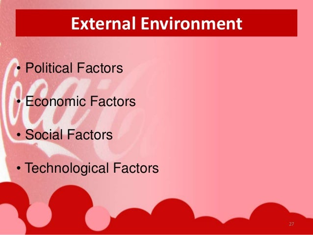 external environmental factors for coca cola Environmental factors coca-cola, inc essay sample when it comes to promoting a product or service, one size does not fit all certain aspects of the marketing plan need to change depending.