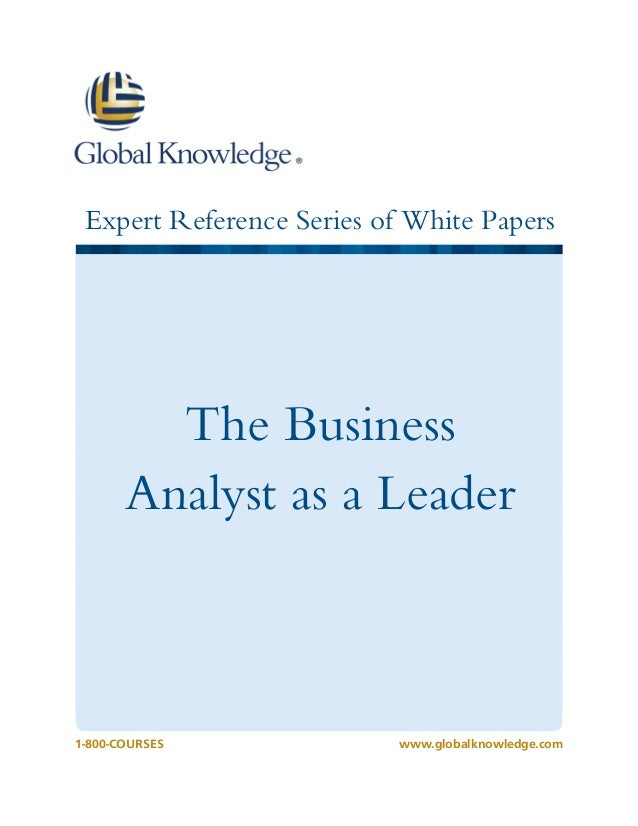 Expert Reference Series of White Papers  The Business Analyst as a Leader  1-800-COURSES  www.globalknowledge.com