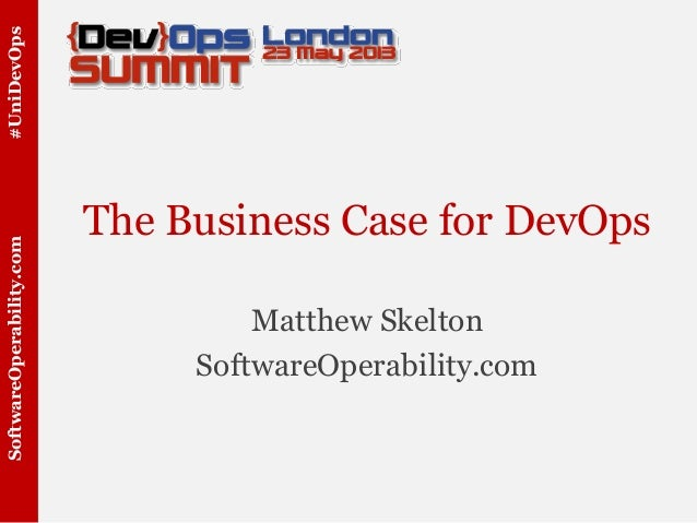 #UniDevOpsSoftwareOperability.comThe Business Case for DevOpsMatthew SkeltonSoftwareOperability.com