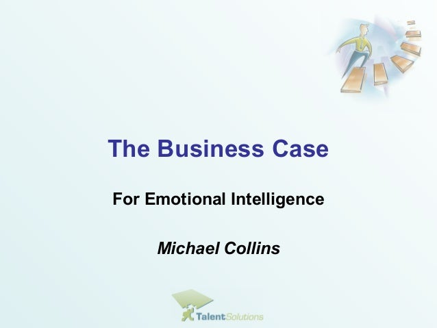 The Business Case  For Emotional Intelligence  Michael Collins