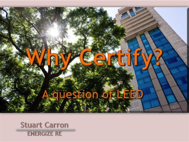 We've all run into these types Why should I go through the trouble and cost for LEED certification?  When I already design...