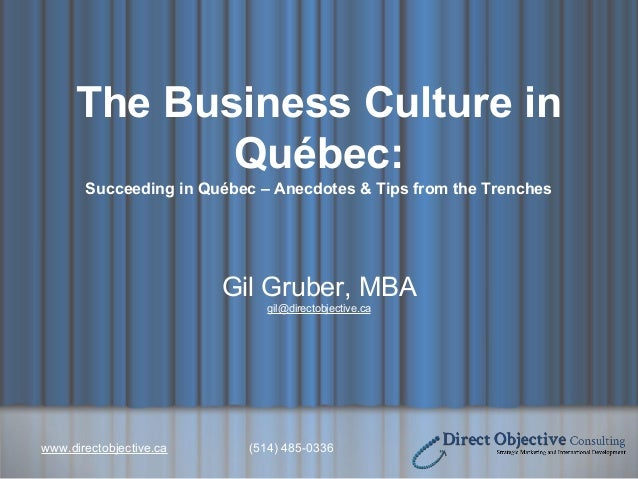www.directobjective.ca (514) 485-0336 The Business Culture in Québec: Succeeding in Québec – Anecdotes & Tips from the Tre...