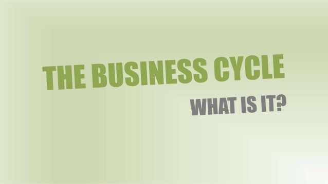 SO WHAT IS BUSINESS CYLE?