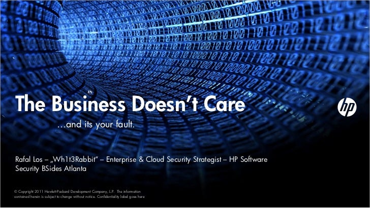 """The Business Doesn't Care                           …and its your fault.Rafal Los – """"Wh1t3Rabbit"""" – Enterprise & Cloud Sec..."""