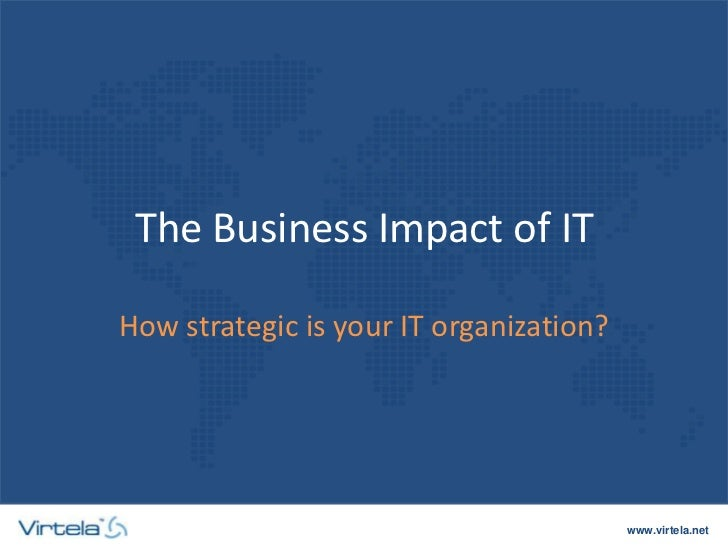 www.virtela.net The Business Impact of IT How strategic is your IT organization?