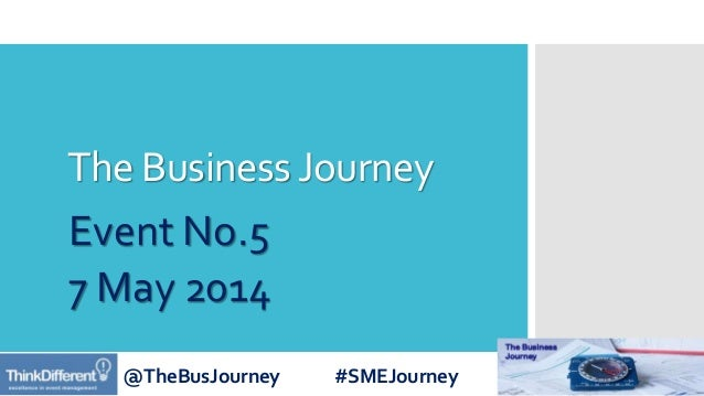 @TheBusJourney #SMEJourney The BusinessJourney Event No.5 7 May 2014