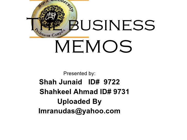 The business  MEMOS <ul><li>Presented by: </li></ul><ul><li>Shah Junaid  ID#  9722 </li></ul><ul><li>Shahkeel Ahmad ID# 97...