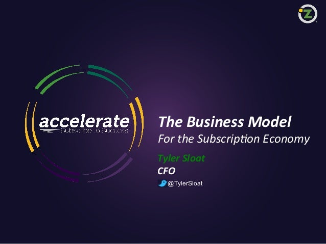 The	   Business	   Model	     For	   the	   Subscrip/on	   Economy	    Tyler	   Sloat	    CFO	    @TylerSloat  1  Zuora co...